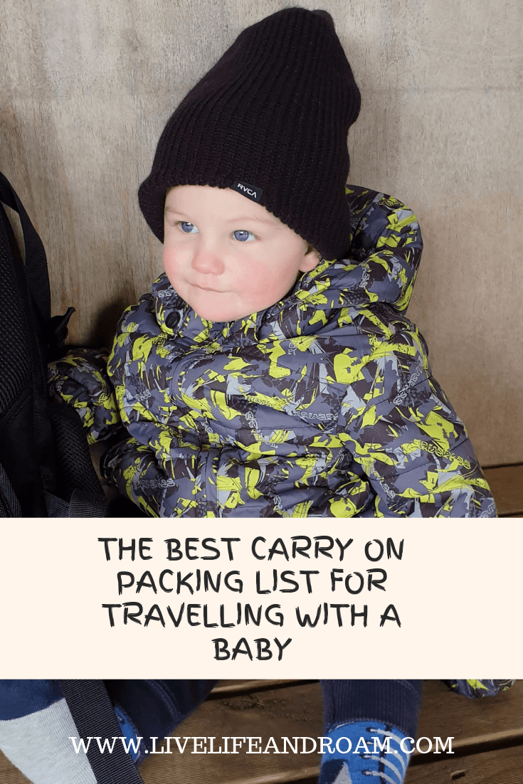 Carry on packing list for travel with a baby - live life and roam