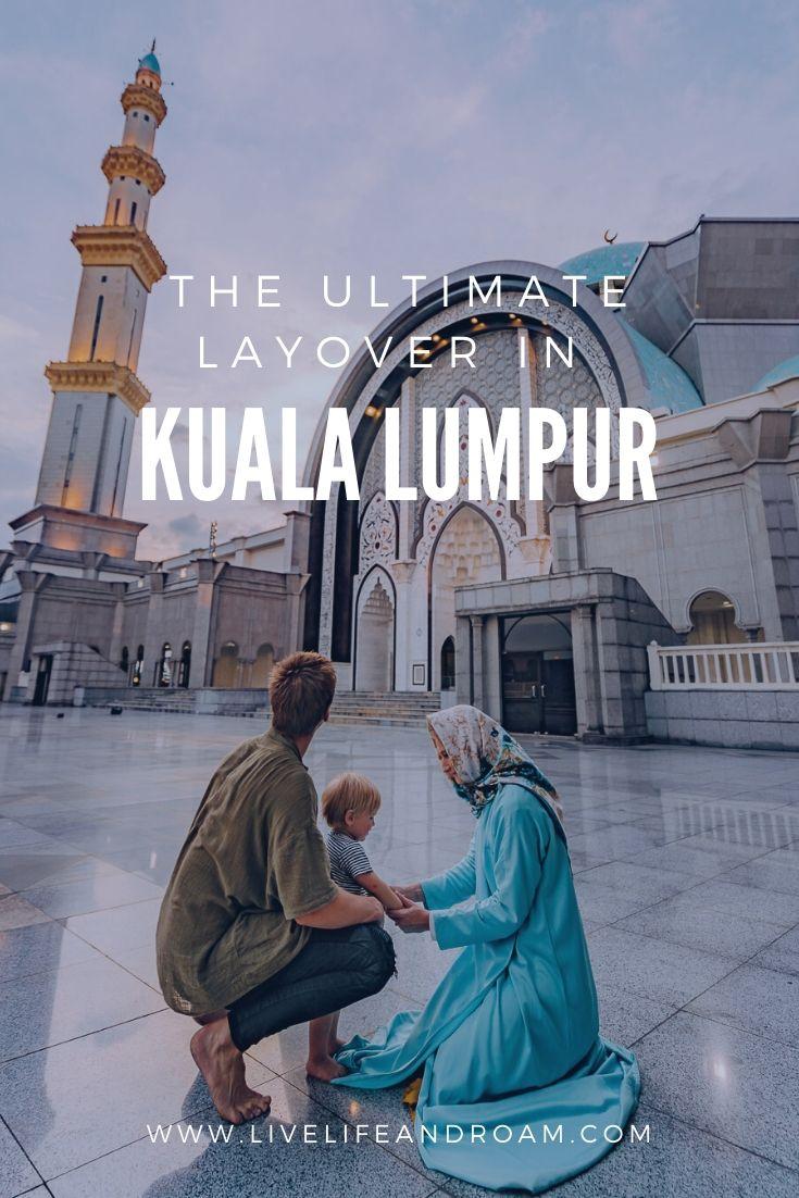 Layover in Kuala Lumpur - Live Life and Roam - PIN